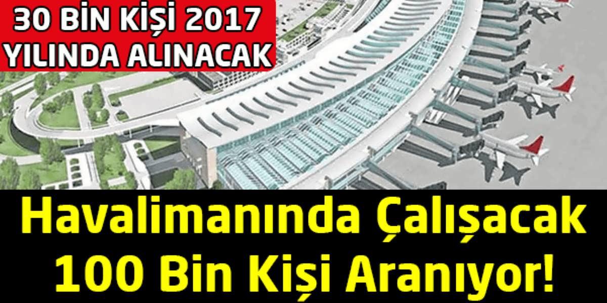 İstanbul Yeni Havalimanında 100 Bin Kişiye İş İmkanı