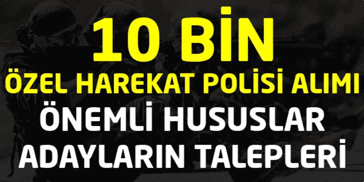 10 Bin Özel Harekat Polisi Alımı Detayları
