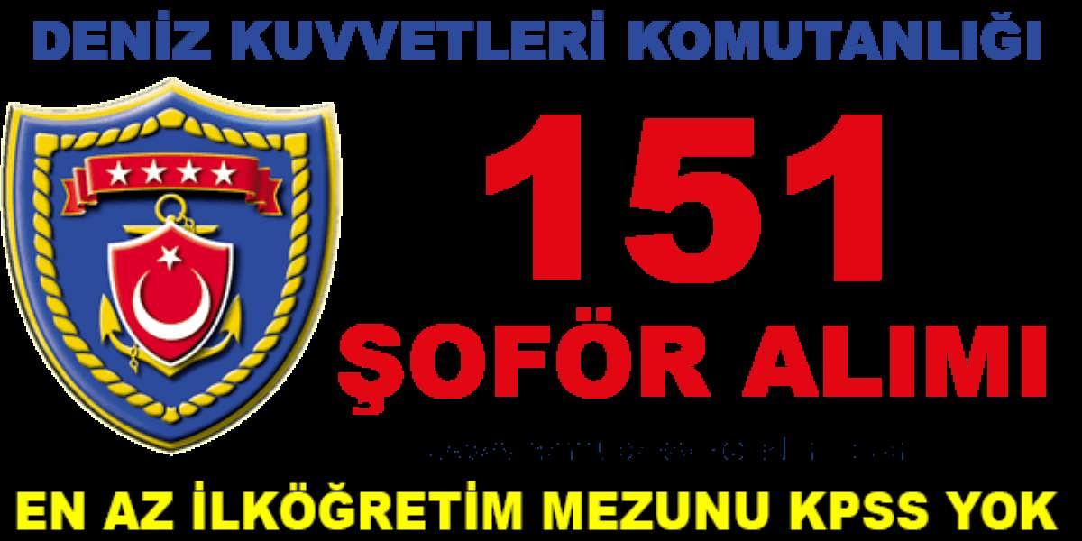 Deniz Kuvvetleri Komutanlığı KPSS Şartsız 151 Şoför Alımı Yapıyor