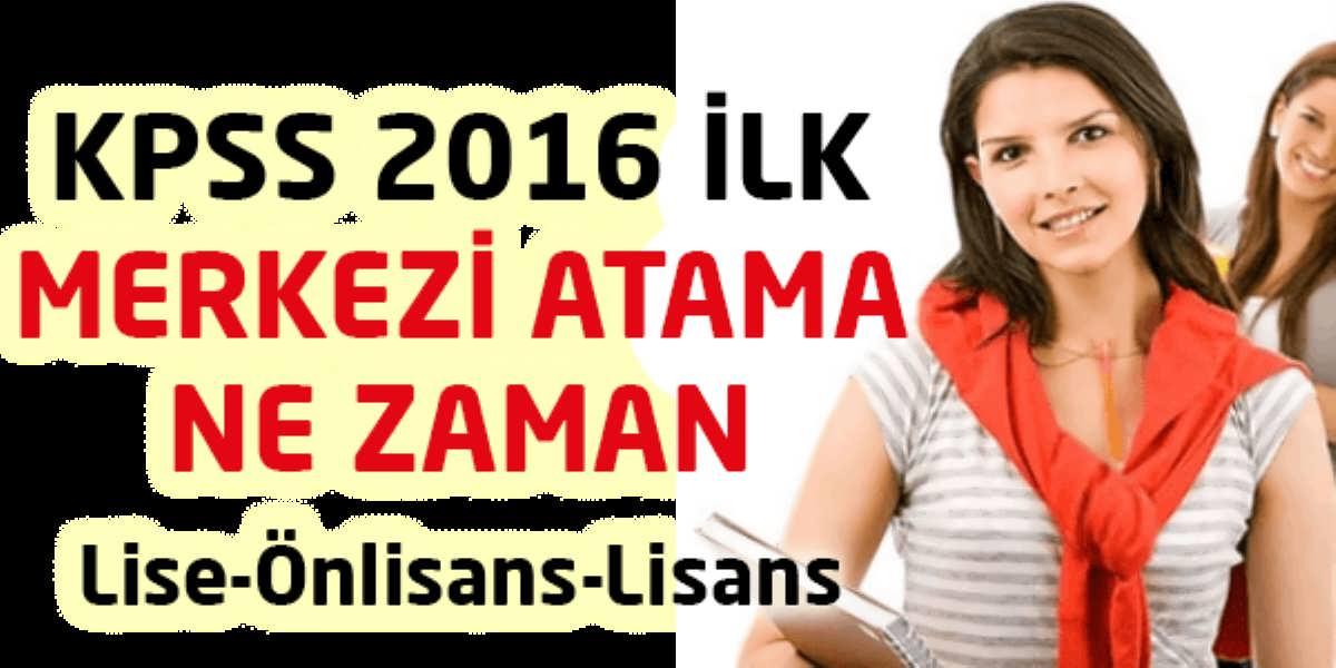 Kpss 2016 Ilk Merkezi Atama Ne Zaman
