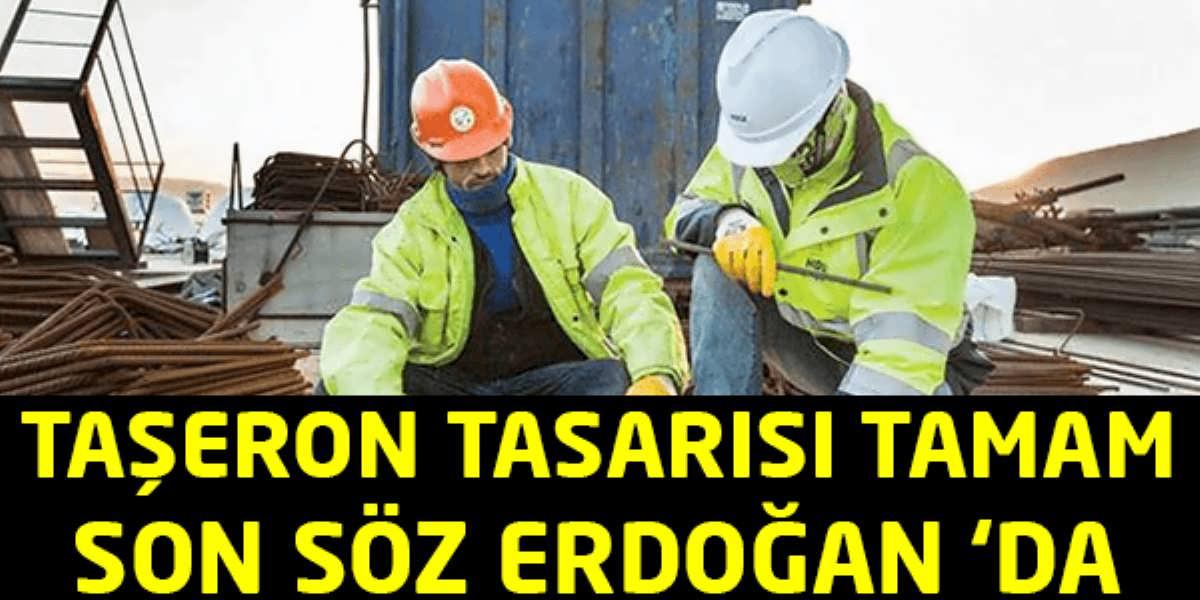 Taşeron Tasarısı Tamam Son Söz Erdoğan 'da
