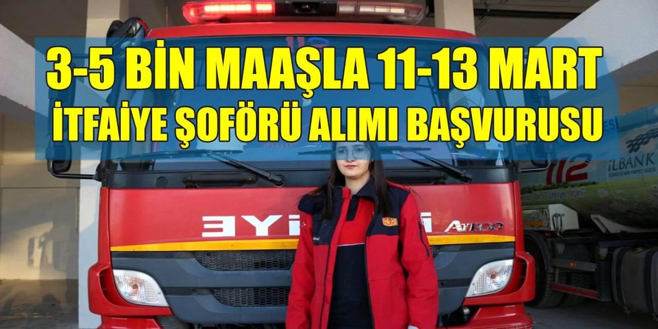 3-5 Bin TL Maaşla 11-13 Mart İtfaiye Şoförü Alımı Başvuruları