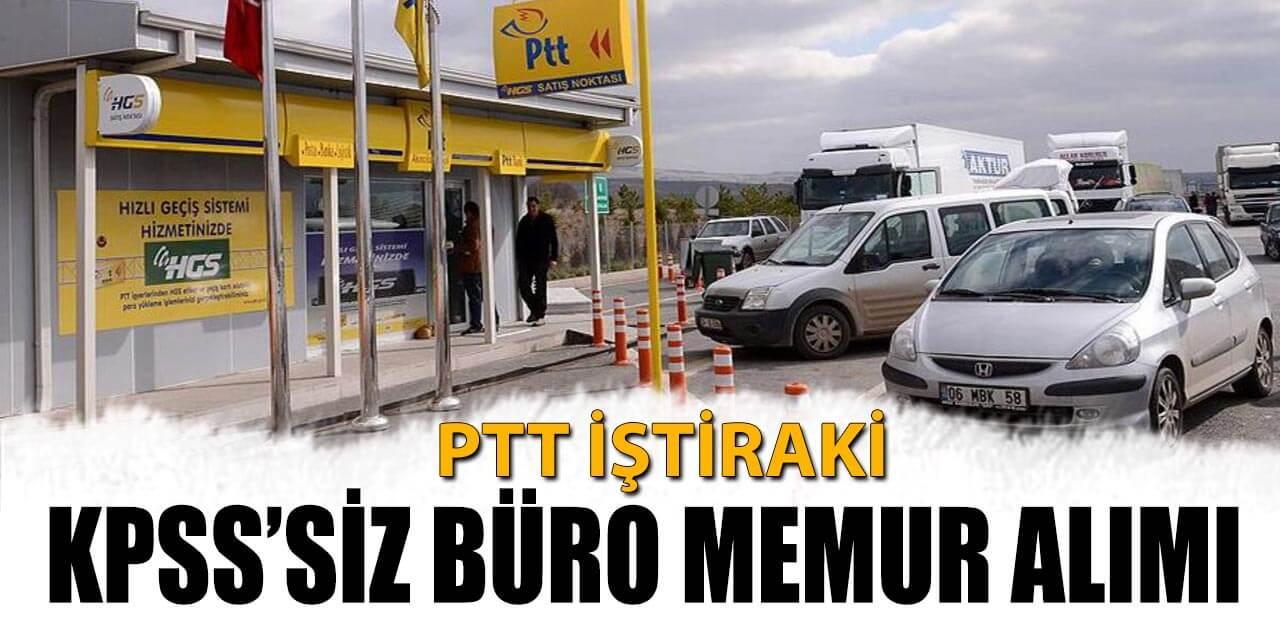PTT İştiraki KPSS'siz Büro Memur Alımı İlanı