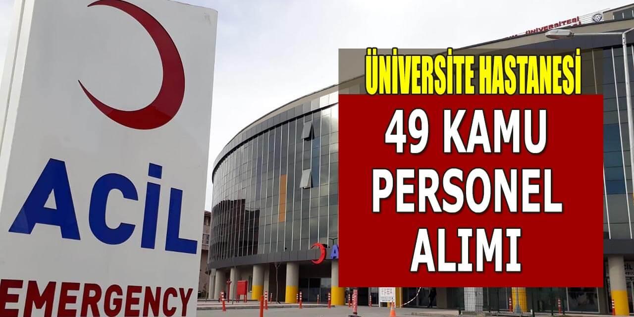 Üniversite Hastanesi 49 Kamu Personeli Alımı Başvuru Şartları