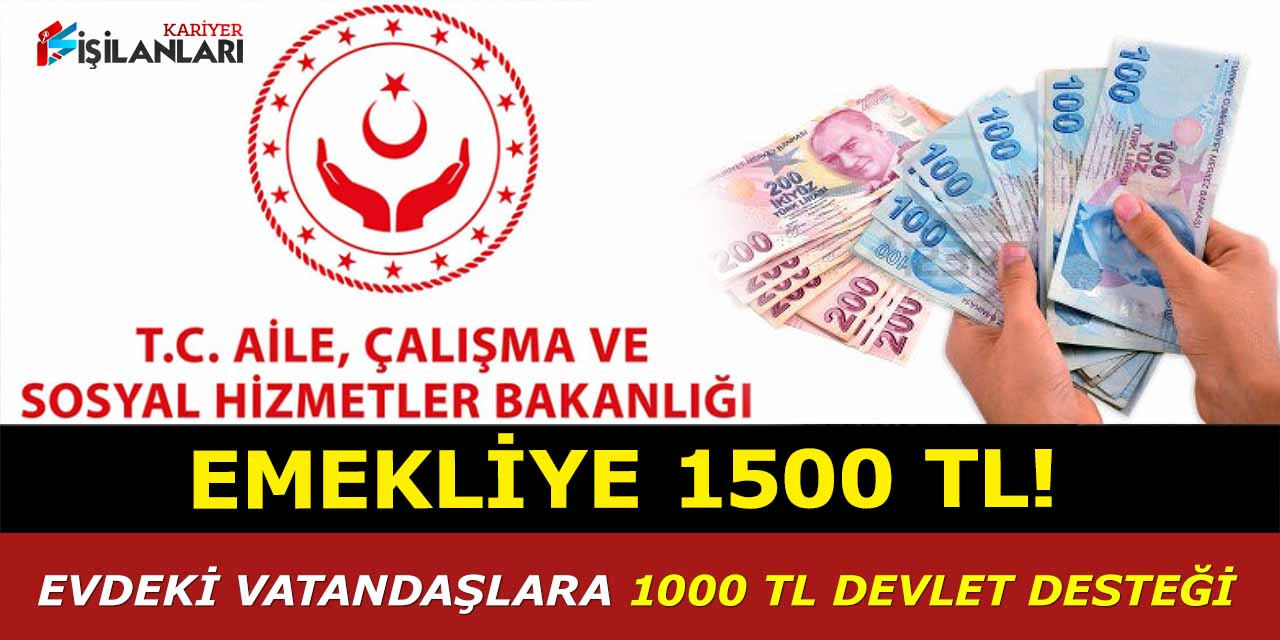 Emekliye 1500 TL, evdeki vatandaşlara 1000 TL devlet desteği