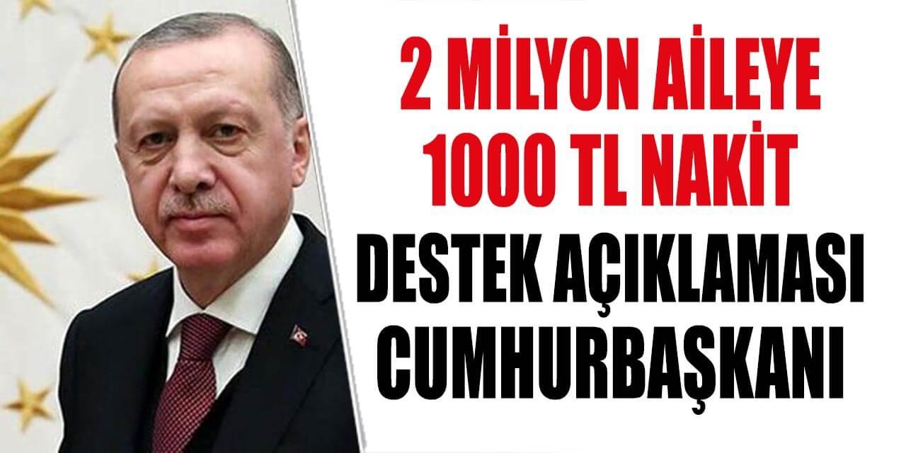 Erdoğan 2 Milyon Aileye 1000 TL Sosyal Yardım Desteği Açıklaması