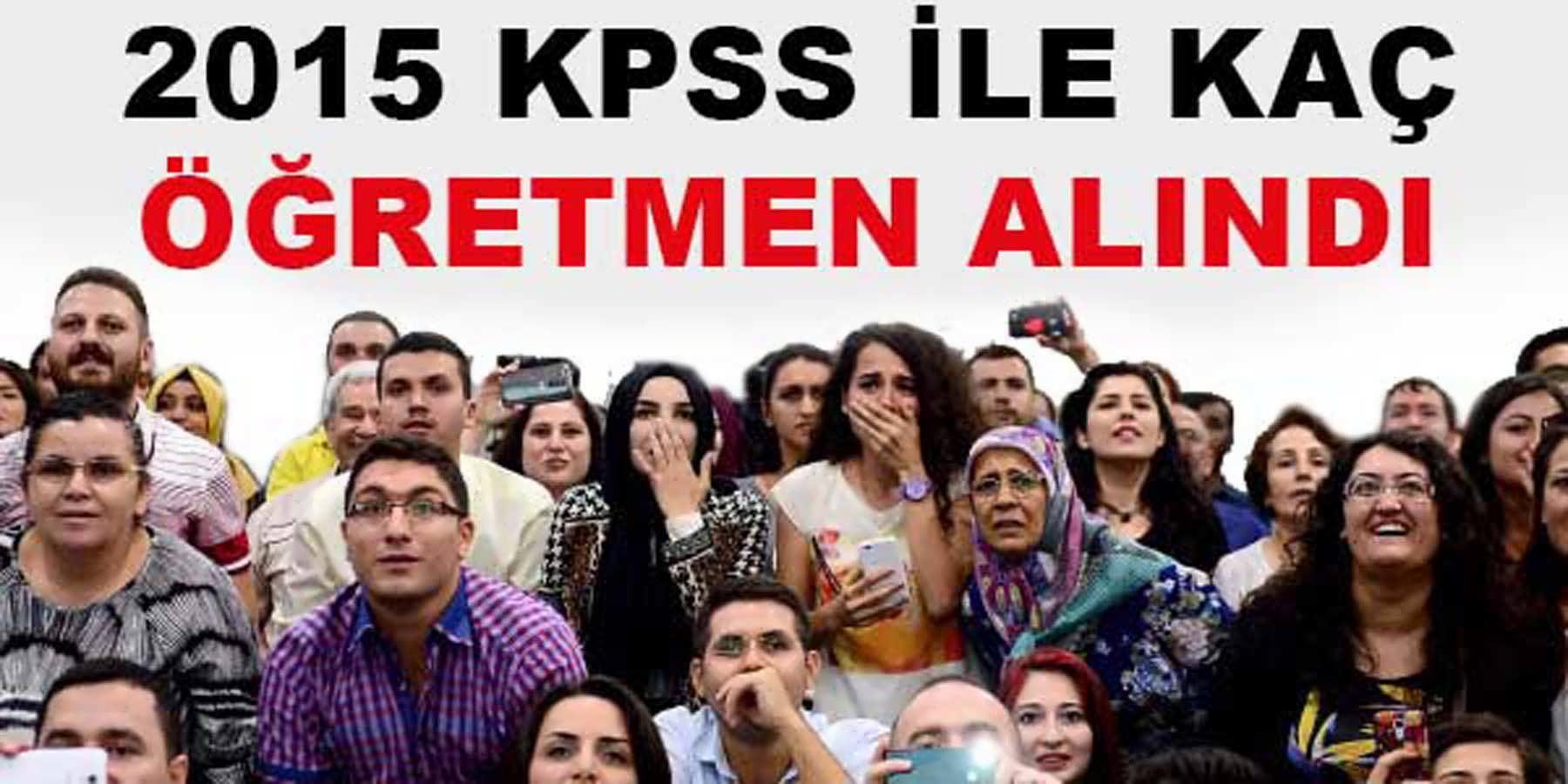 2015 KPPS İle Hangi Branştan Kaç Öğretmen Alındı
