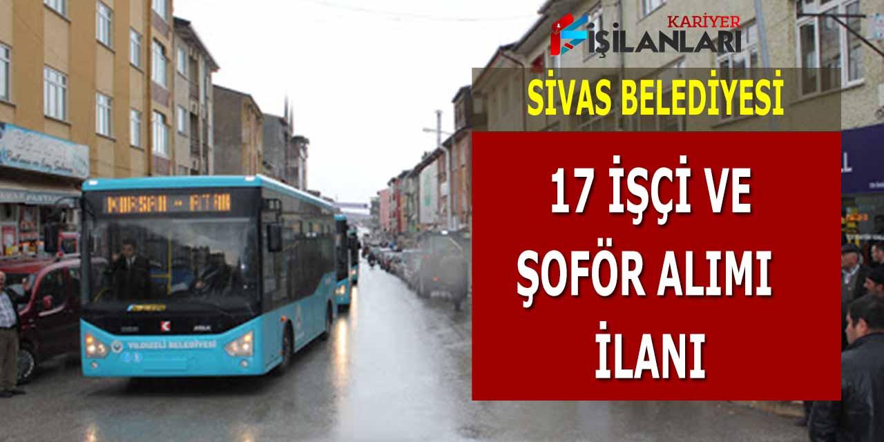 Sivas Belediyesi 17 işçi ve şoför alımı yapacağını ilan etti