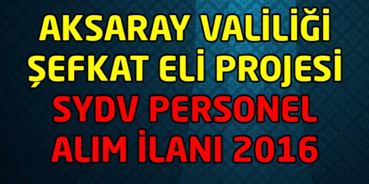 Aksaray Şefkat Eli Projesi Sarıyahşi SYDV Personel Alımı