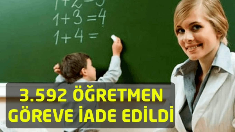 3 Bin 592 Öğretmen Göreve İade edildi