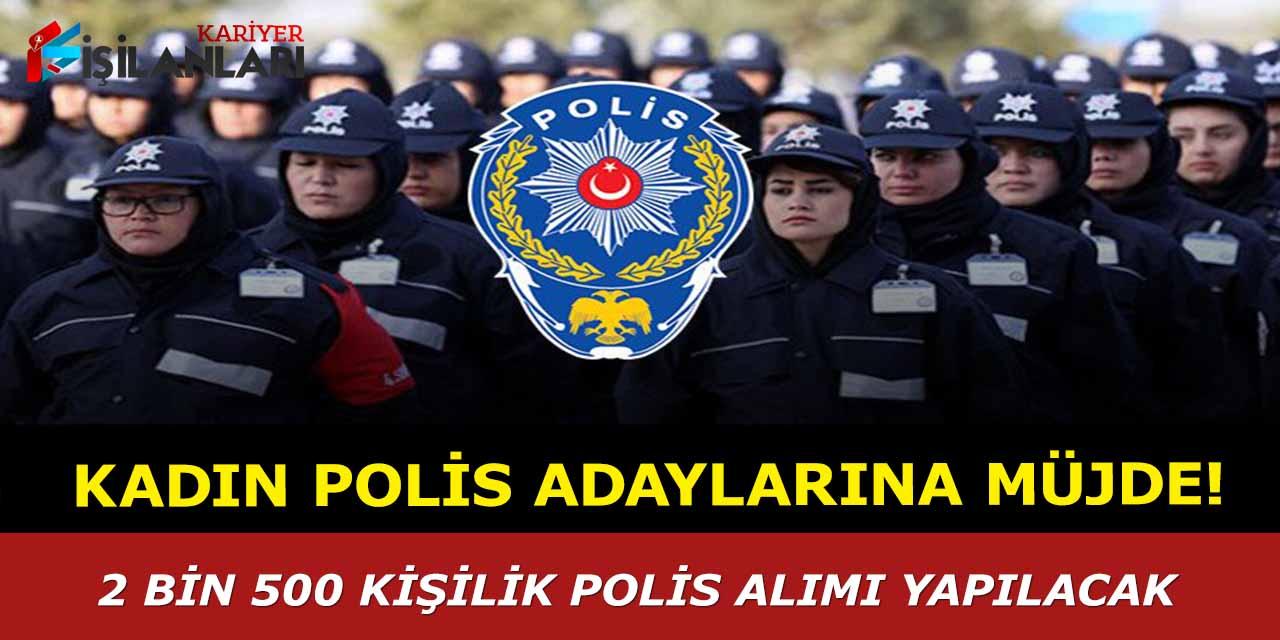 Kadın polis adaylarına müjde, 2 bin 500 kişilik polis alımı yapılacak
