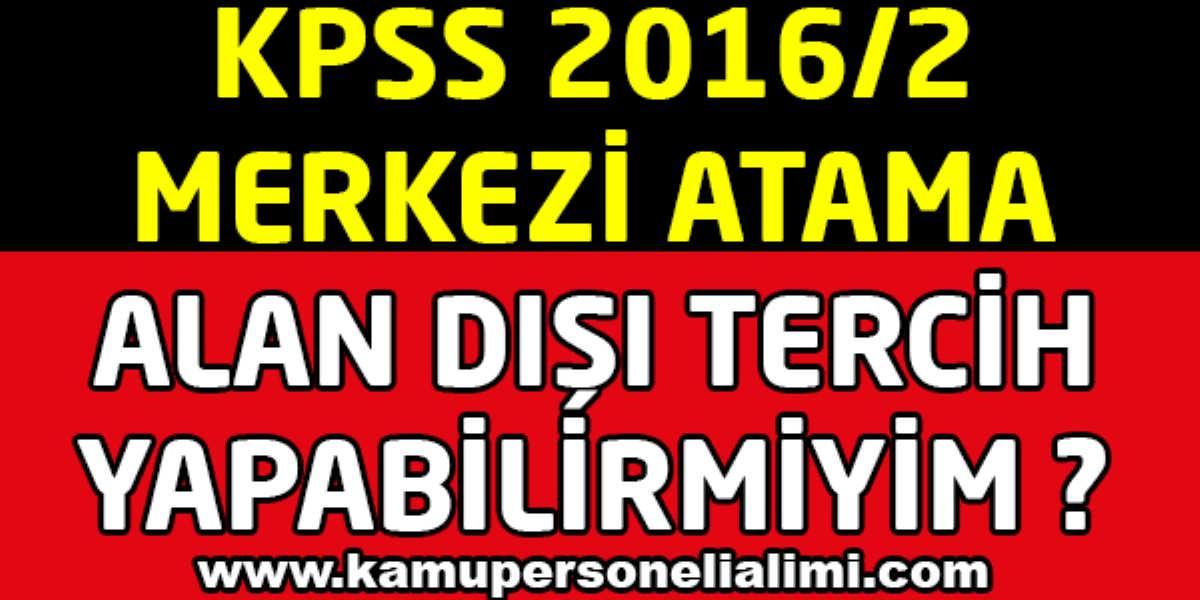 KPSS 2016 Merkezi Atama Alan Dışı Tercih Yapabilirmiyim