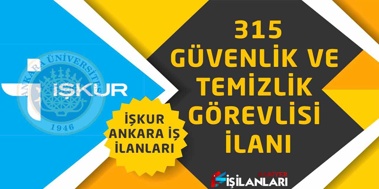 315 Güvenlik ve Temizlik Görevlisi İlanı, İŞKUR Ankara İş İlanları