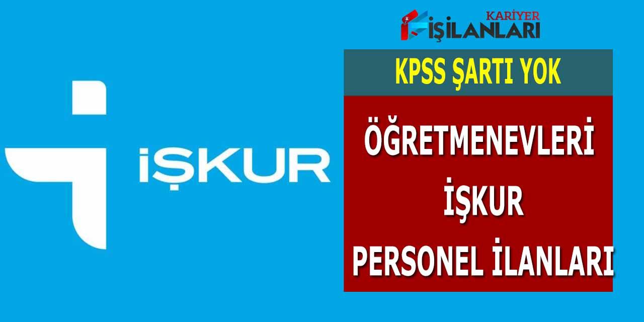 Öğretmenevleri KPSS şartsız 3 Şehirde İŞKUR personel ilanı