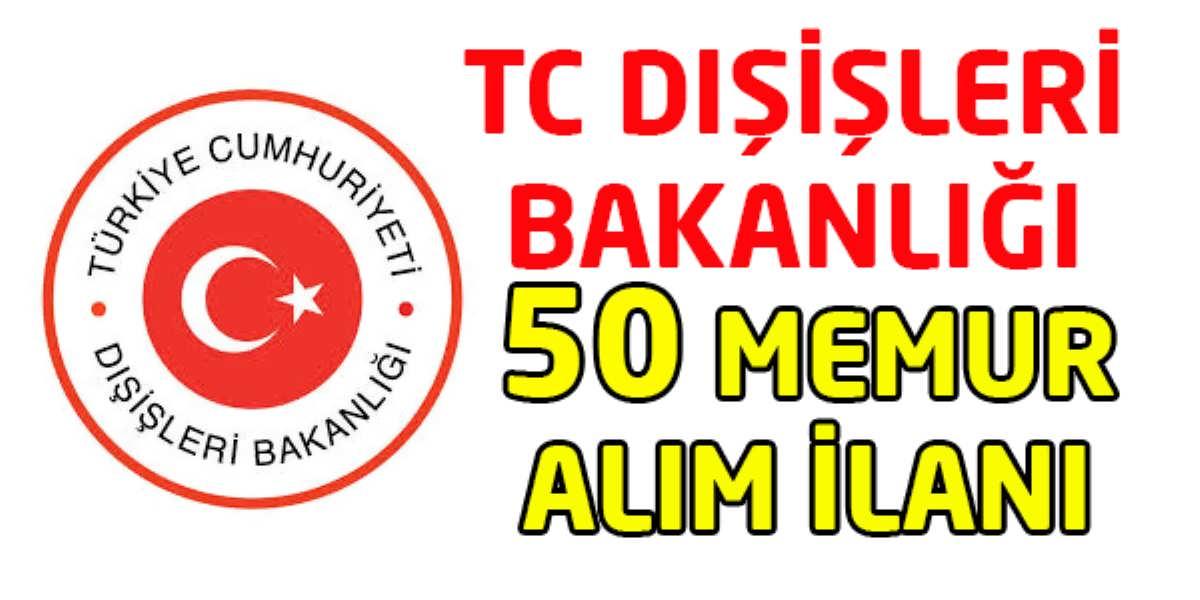 TC Dışişleri Bakanlığı Memur Alım İlanı
