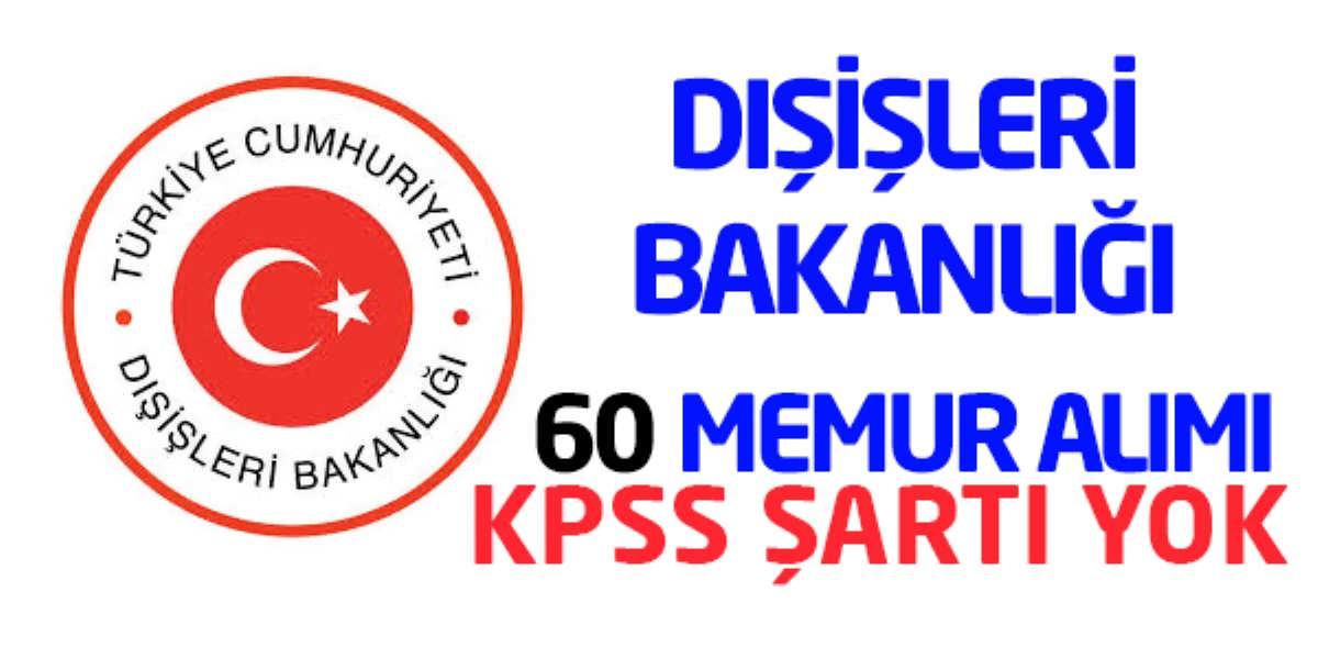 Dışişleri Bakanlığı 60 Memur Alımı Sınav Duyurusu