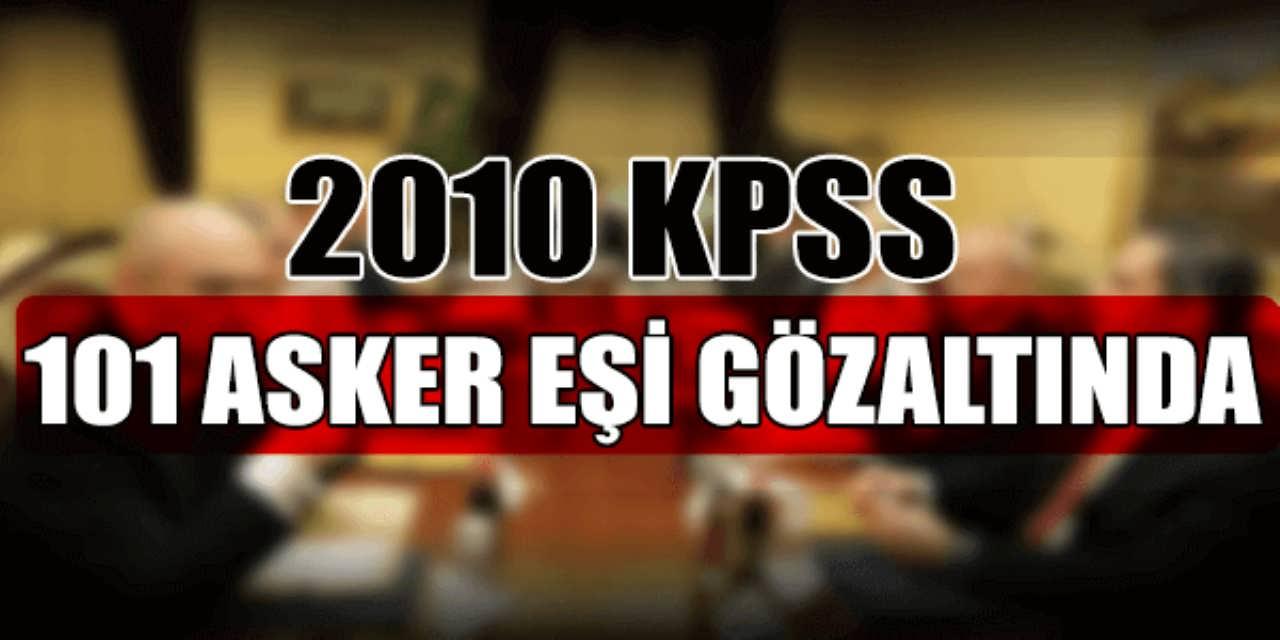 2010 KPSS Usulsüzlük 101 Asker Eşi Gözaltına Alındı