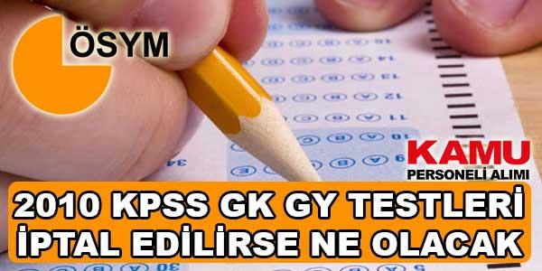 2010 KPSS GK GY Testleri İptal Olursa Ne Yapılmalı