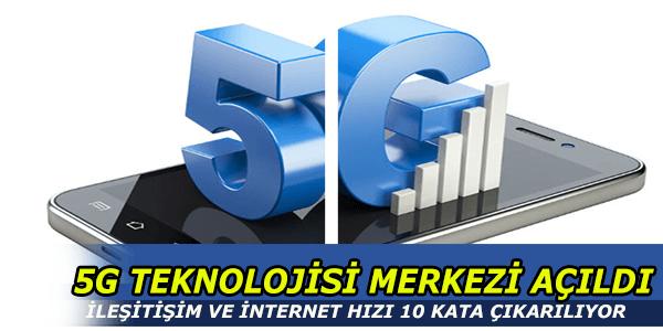 5G Çalışmaları için Merkez Açıldı
