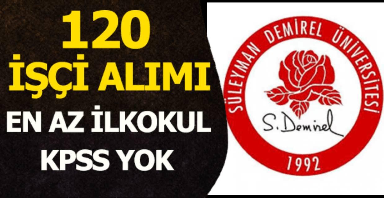 Süleyman Demirel Üniversitesi 120 İşçi Alımı