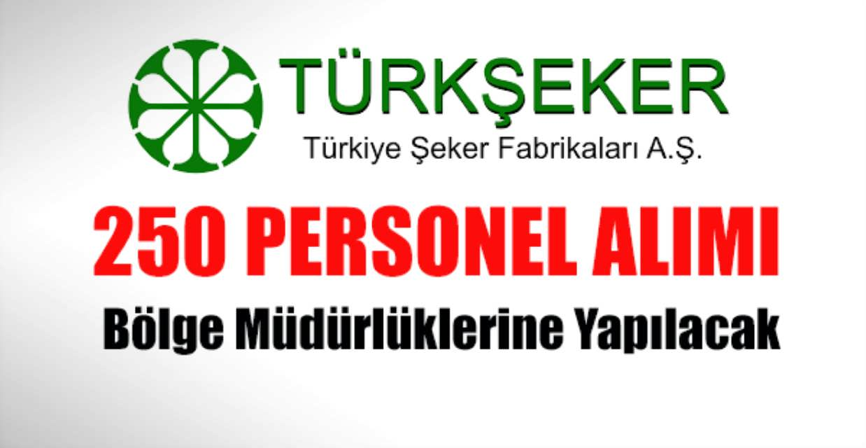 Türkiye Şeker Fabrikaları AŞ 250 Personel Alımı