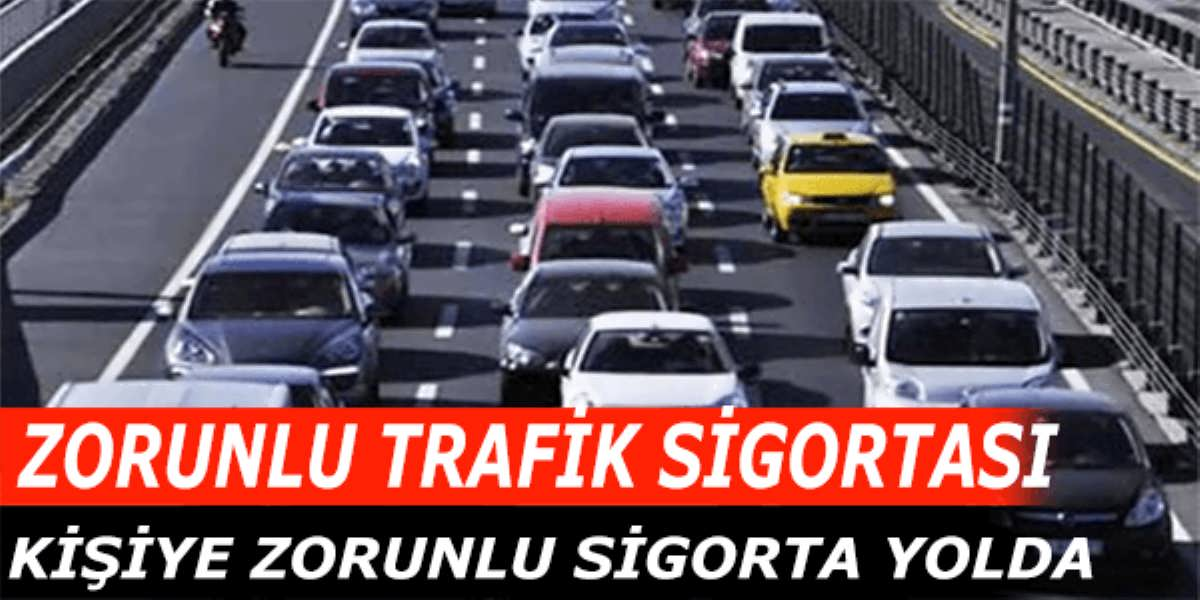 Zorunlu Trafik Sigortasında Kişiye Zorunlu Sigorta Yolda