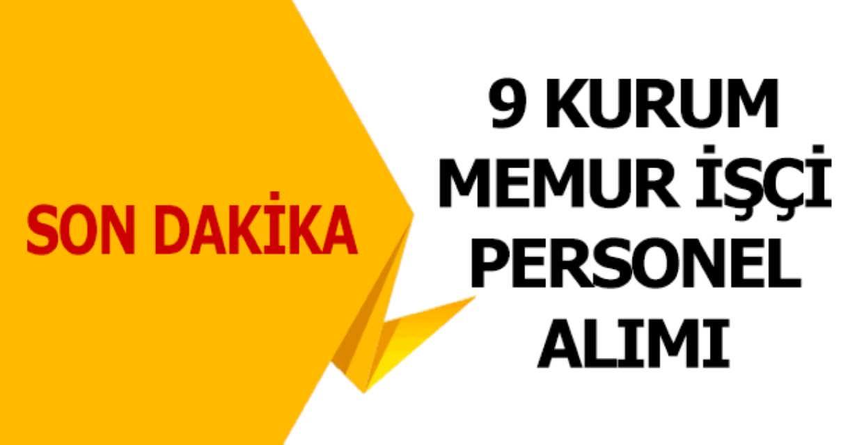 9 Kurum Memur İşçi ve Personel Alımı