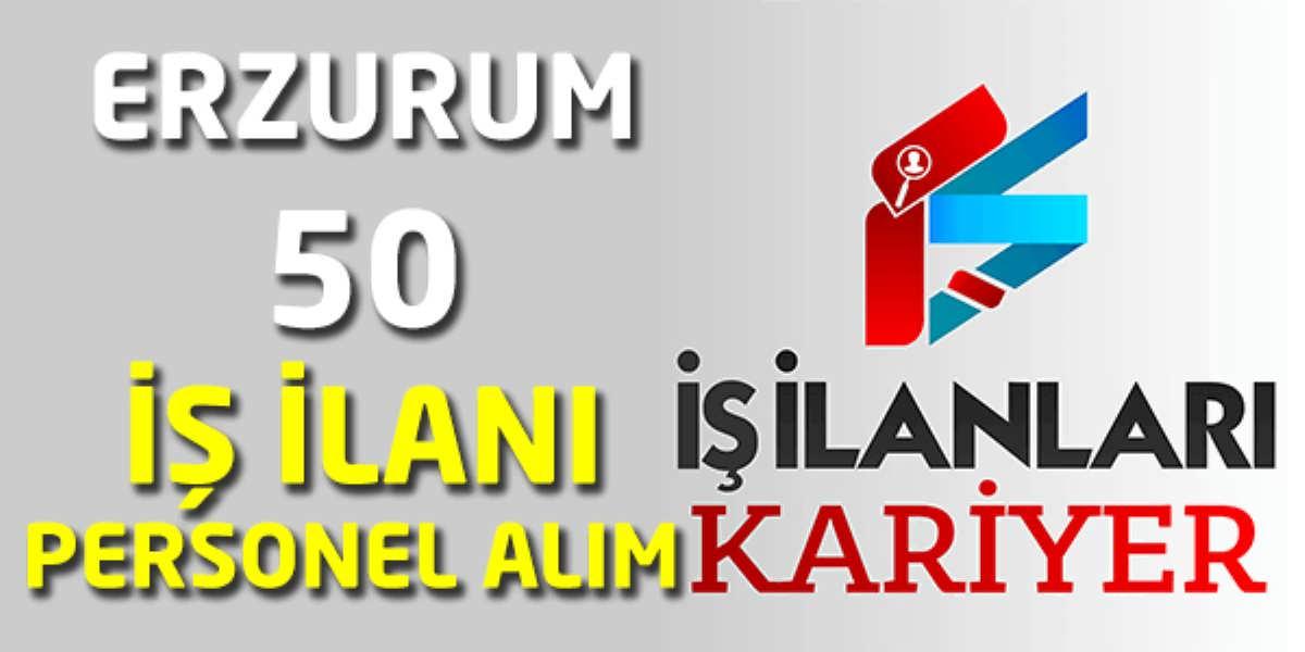 Erzurum İş İlanları 50 Personel Alımı Yapılacak
