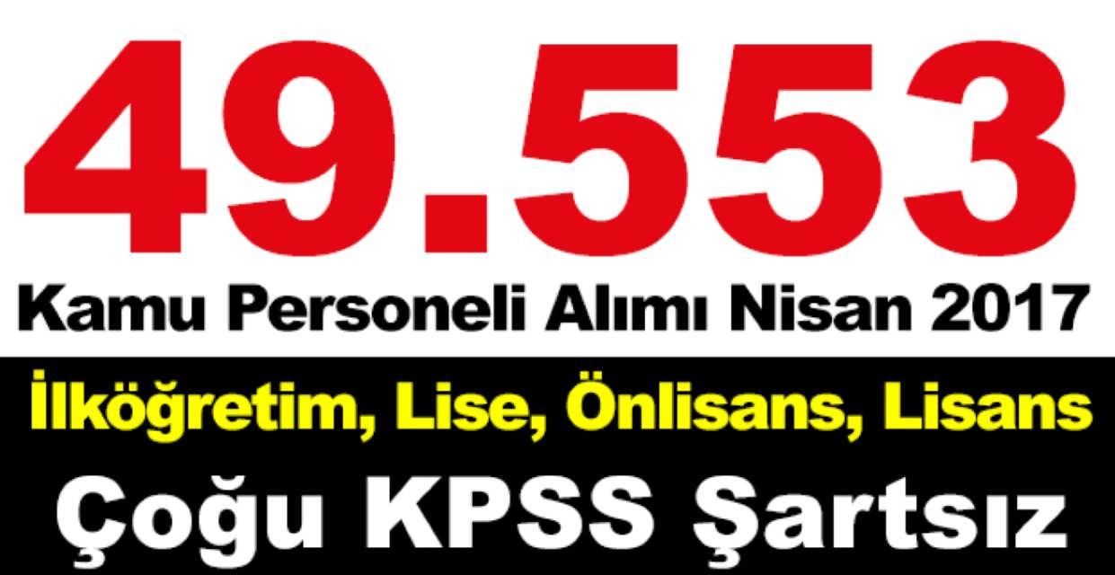 Nisan 2017 49 Bin 553 Kamu Personeli Alımı İlanlar Yayınlandı Hemen Başvur