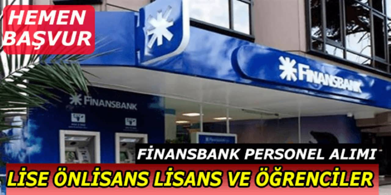 Finansbank Lise Mezunu Önlisans Lisans Öğrenci Personel Alımı