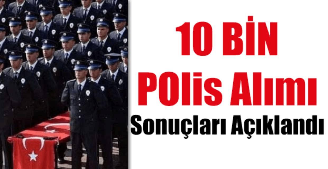 10 Bin Polis Alımı Sonuçları Açıklandı