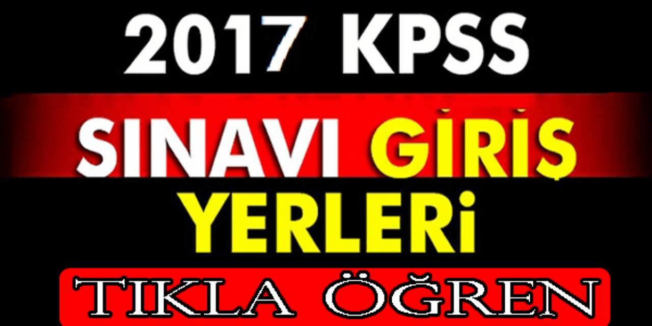 2017 KPSS Girecek Adayların Sınav Yerleri
