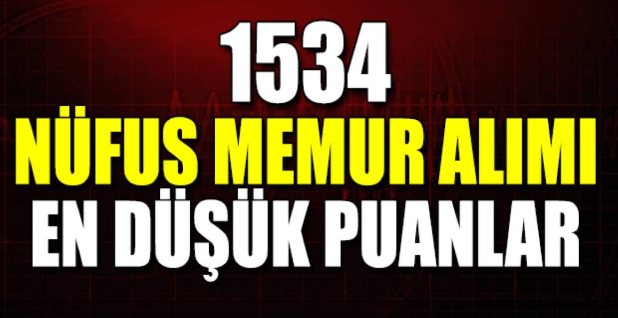 1534 Nüfus Memuru Alımı En Düşük Puanlar