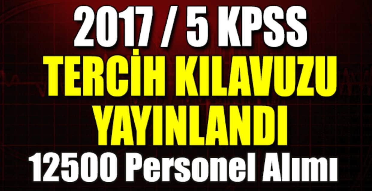 KPSS 2017/5 Tercih Kılavuzu 12500 Personel Alımı Yayınlandı