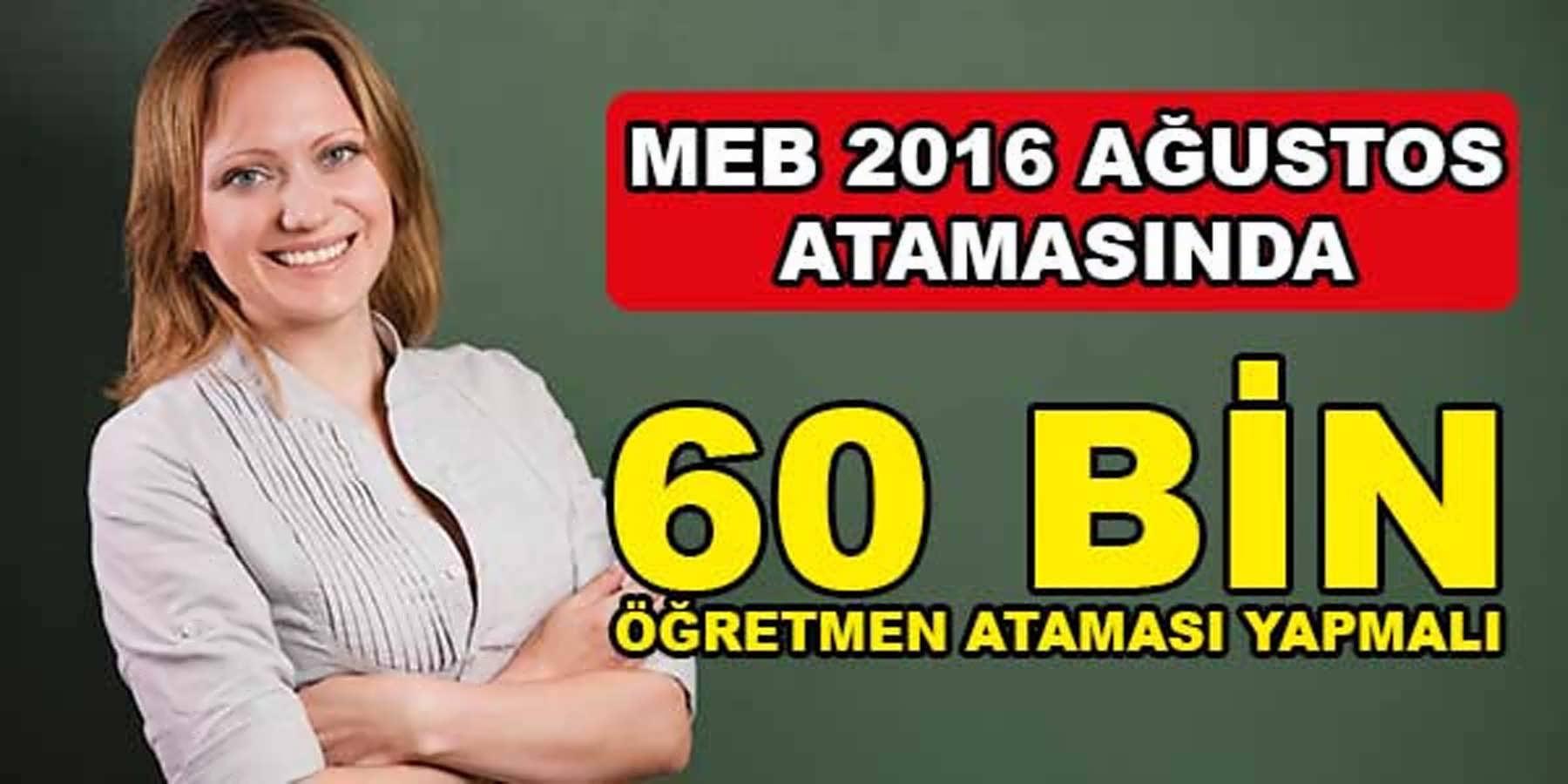 MEB 2016 Ağustos Atamasında 60 Bin Öğretmen Ataması Yapmalıdır