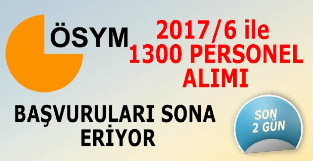 ÖSYM 2017/6 1300 Personel Alımı Başvuruları Sona Eriyor