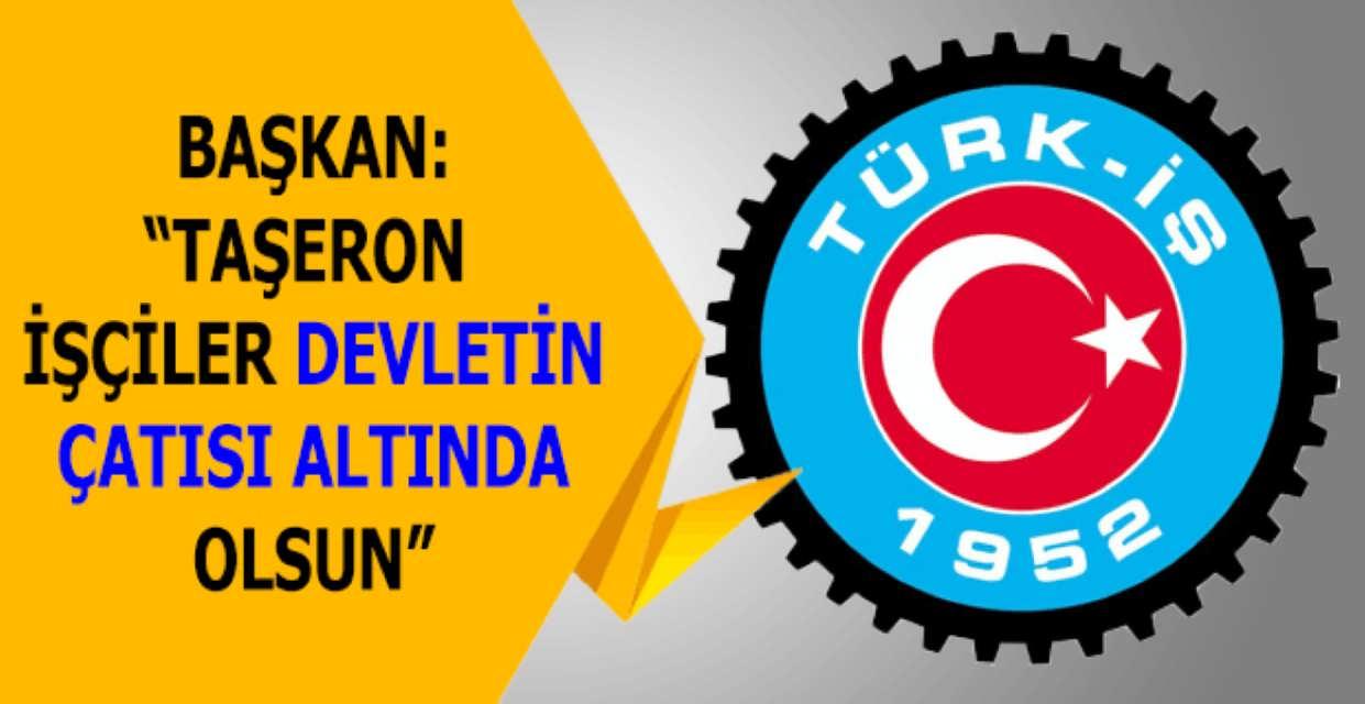 Türk İş Başkanından Başbakana Önemli İstek