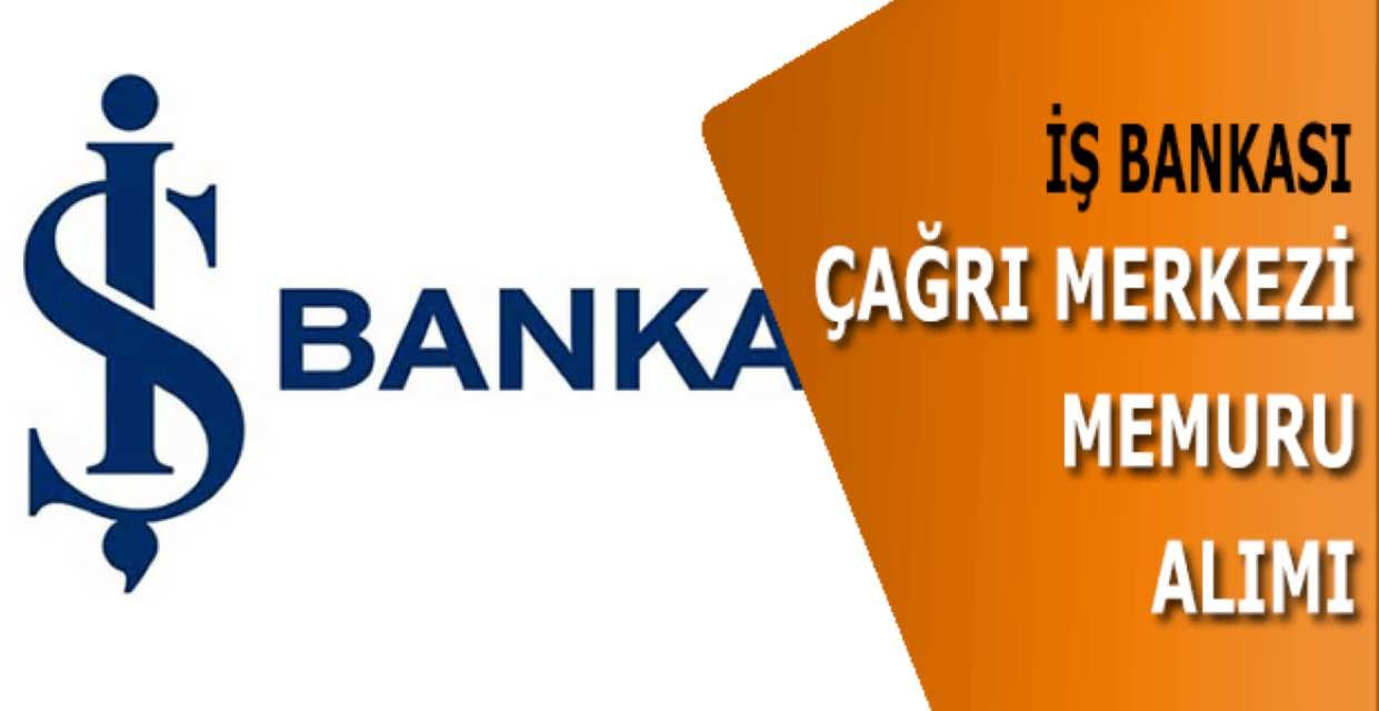 İş Bankası Çağrı Merkezi Memuru Alımı