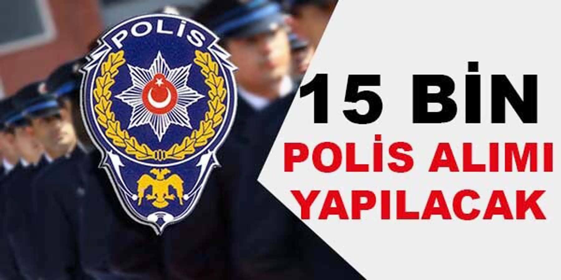 Emniyet Genel Müdürlüğü 15 Bin Polis Alacak