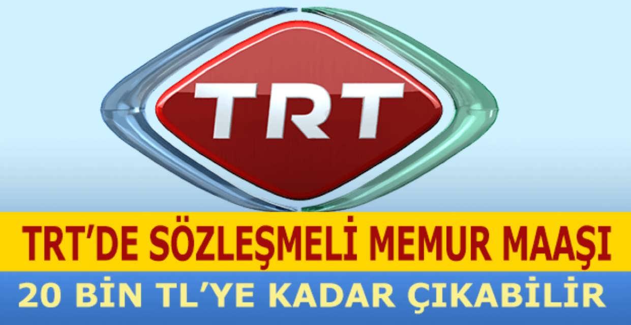 TRT'de Sözleşmeli Memurun Maaşı 20 Bini Bulabilir