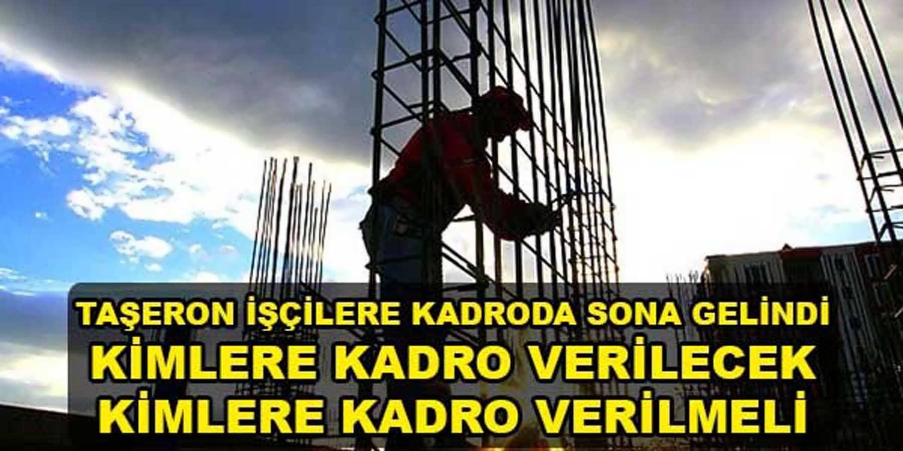 Taşeron işçilere Kadroda Sona Gelindi Taşeron İşçilerden Kimlere Kadro Verilecek Kimlere Kadro Verilmeli