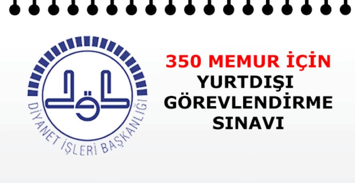 Diyanet İşleri Başkanlığı 350 Memur Yurtdışı Görevlendirme Sınavı
