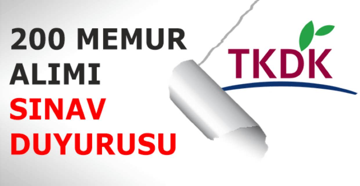 TKDK 200 Memur Alımı Sınav Duyurusu
