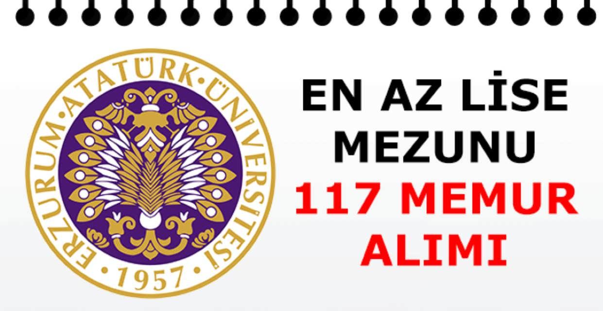Atatürk Üniversitesi En Az Lise Mezunu 117 Memur Alımı