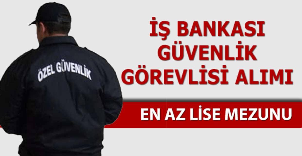 İş Bankası Güvenlik Görevlisi Alımı İş İlanları