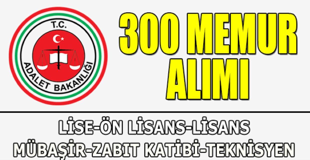 Adalet Bakanlığı En Az Lise Mezunu 300 Memur Alımı