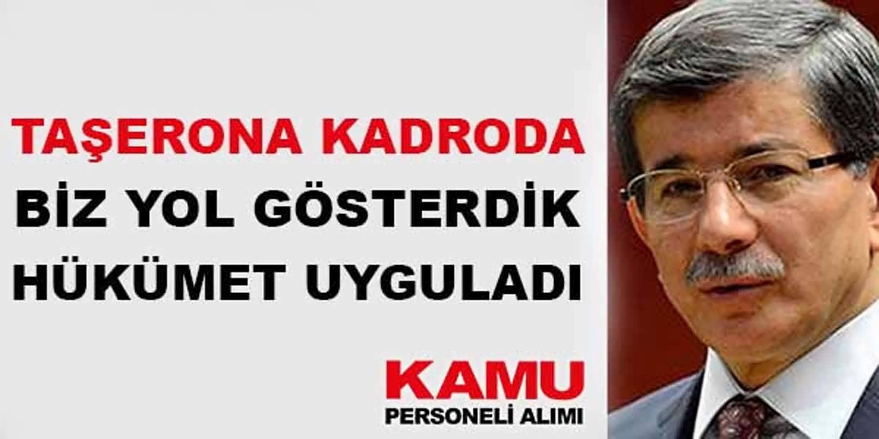 Taşerona Kadroda Biz Yol Gösterdik Hükümet Uyguladı