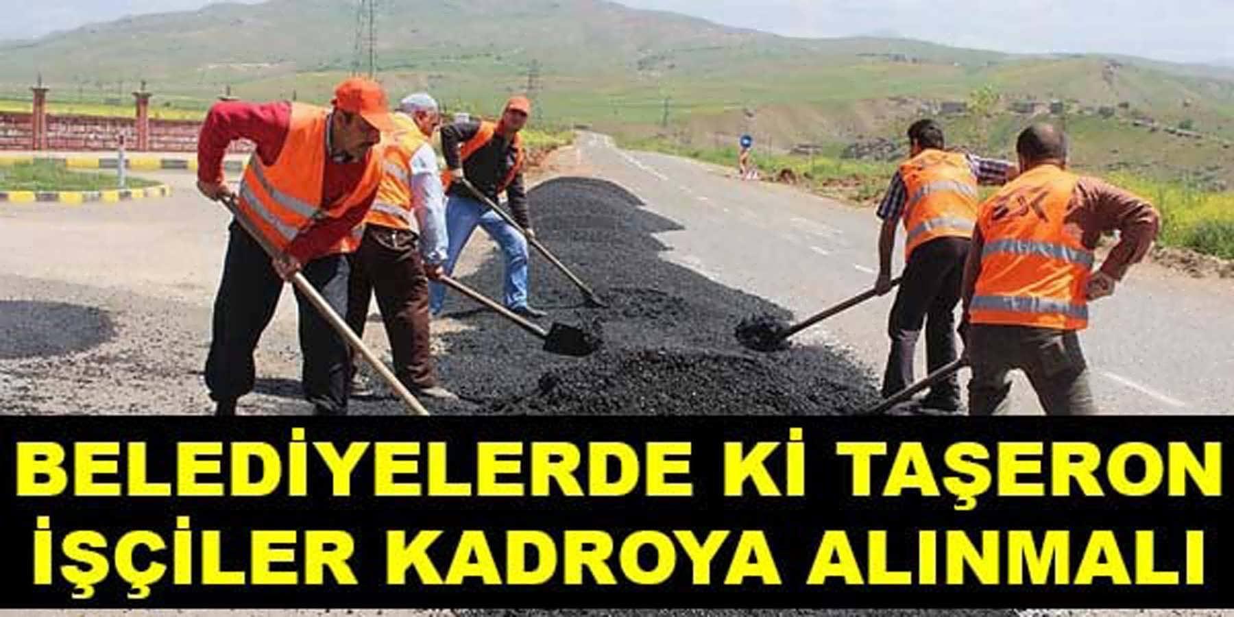 Belediyelerde Çalışan Taşeron İşçilerde Karoya Alınmalı