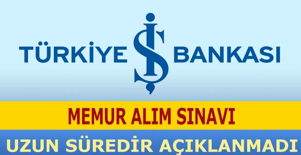 İş Bankası Memur Alım Sınavı Uzun Süredir Açıklanmadı