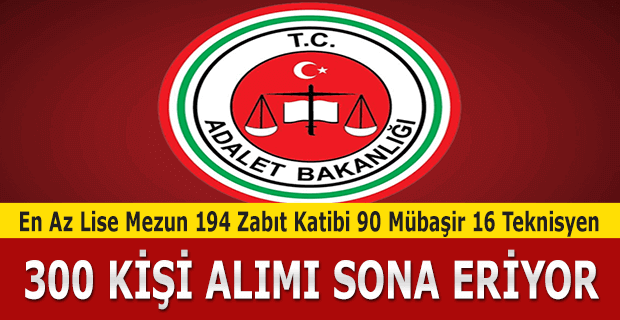 Adalet Bakanlığı 300 Zabıt Katibi Teknisyen ve Mübaşir Alımı Sona Eriyor